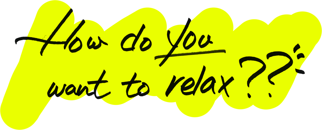 How do you want to relax ??